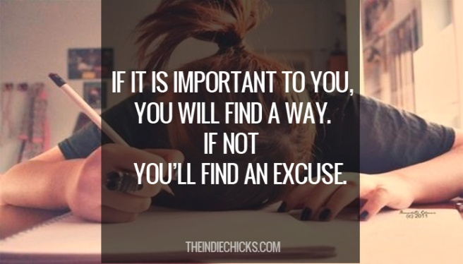 if-it-is-important-to-you-you-will-find-a-way-if-not-youll-find-an-excuse-4