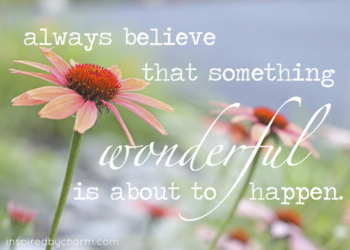 Always-believe-that-something-wonderful-is-about-to-happen