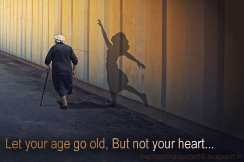 growing-old-quotes-and-sayings-let-your-age-go-old-but-not-your-heart